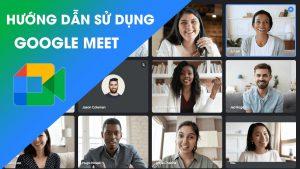 Hướng dẫn sử dụng Google Meet